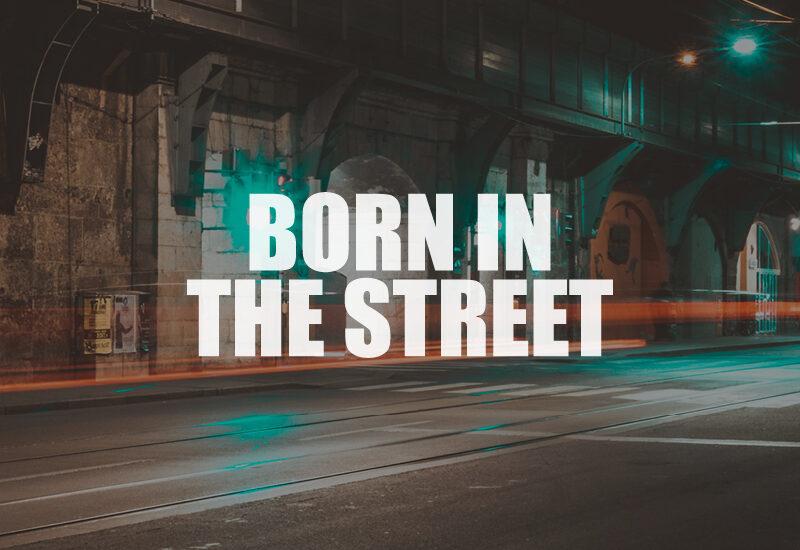 Born in the street